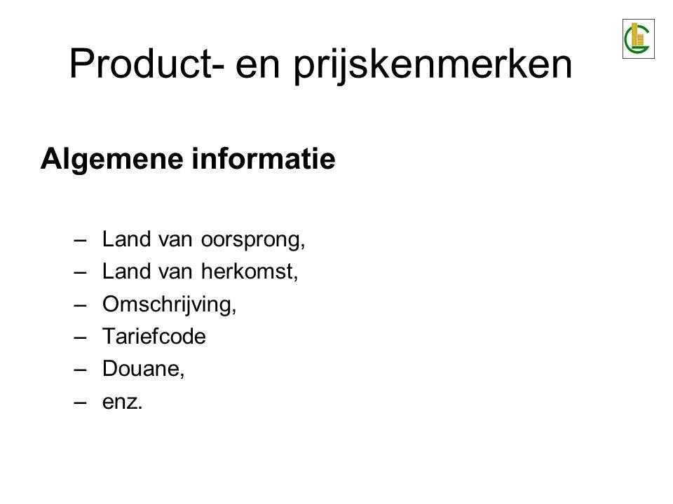 Product- en prijskenmerken Algemene informatie –Land van oorsprong, –Land van herkomst, –Omschrijving, –Tariefcode –Douane, –enz.