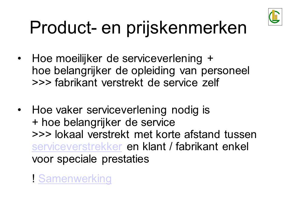 Product- en prijskenmerken Hoe moeilijker de serviceverlening + hoe belangrijker de opleiding van personeel >>> fabrikant verstrekt de service zelf Ho