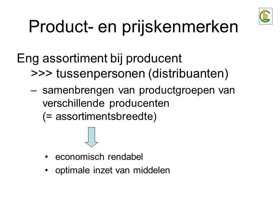 Product- en prijskenmerken Eng assortiment bij producent >>> tussenpersonen (distribuanten) –samenbrengen van productgroepen van verschillende produce