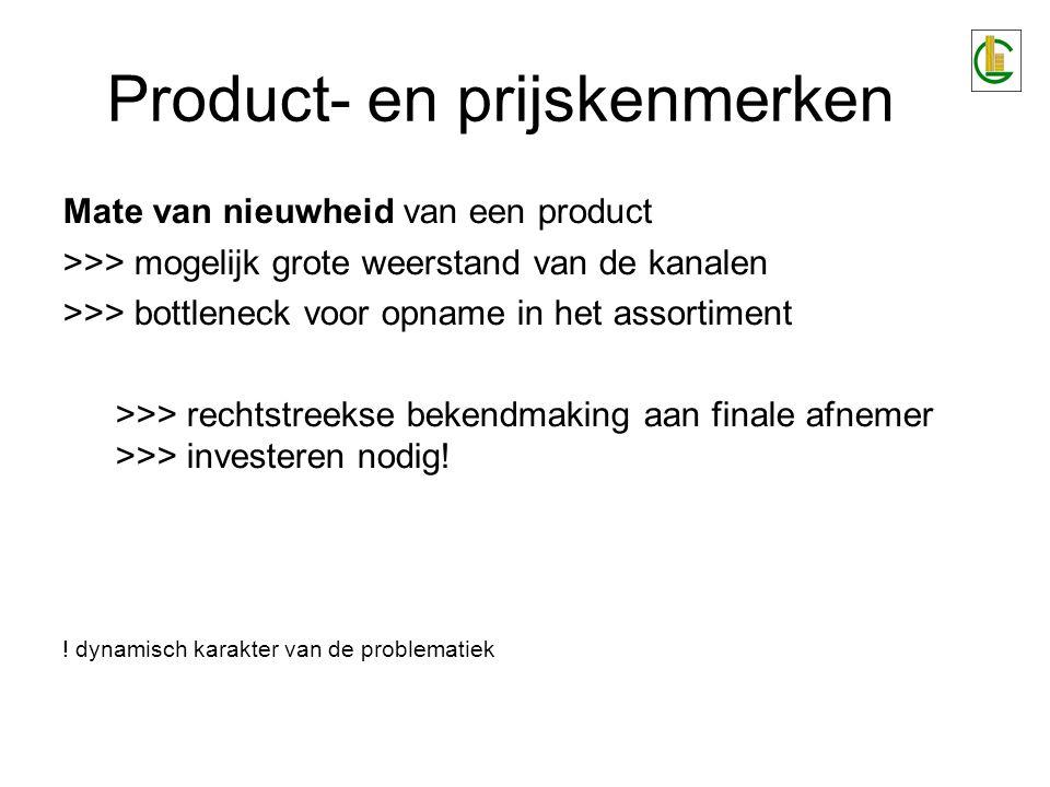 Product- en prijskenmerken Mate van nieuwheid van een product >>> mogelijk grote weerstand van de kanalen >>> bottleneck voor opname in het assortimen