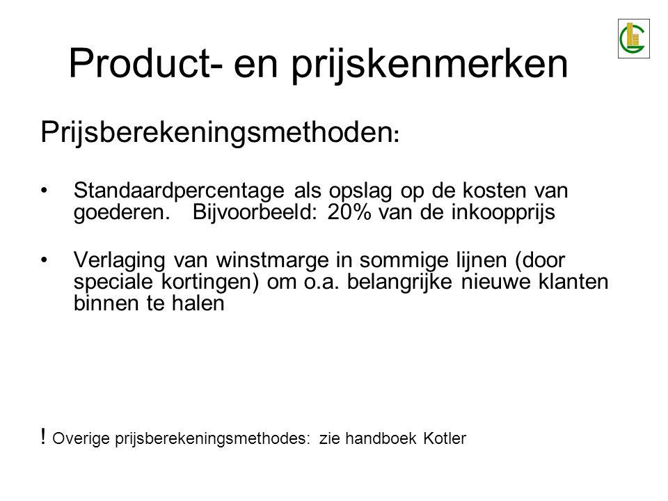Product- en prijskenmerken Prijsberekeningsmethoden : Standaardpercentage als opslag op de kosten van goederen. Bijvoorbeeld: 20% van de inkoopprijs V