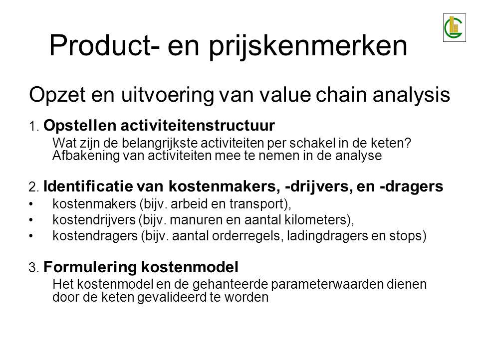 Product- en prijskenmerken Opzet en uitvoering van value chain analysis 1. Opstellen activiteitenstructuur Wat zijn de belangrijkste activiteiten per