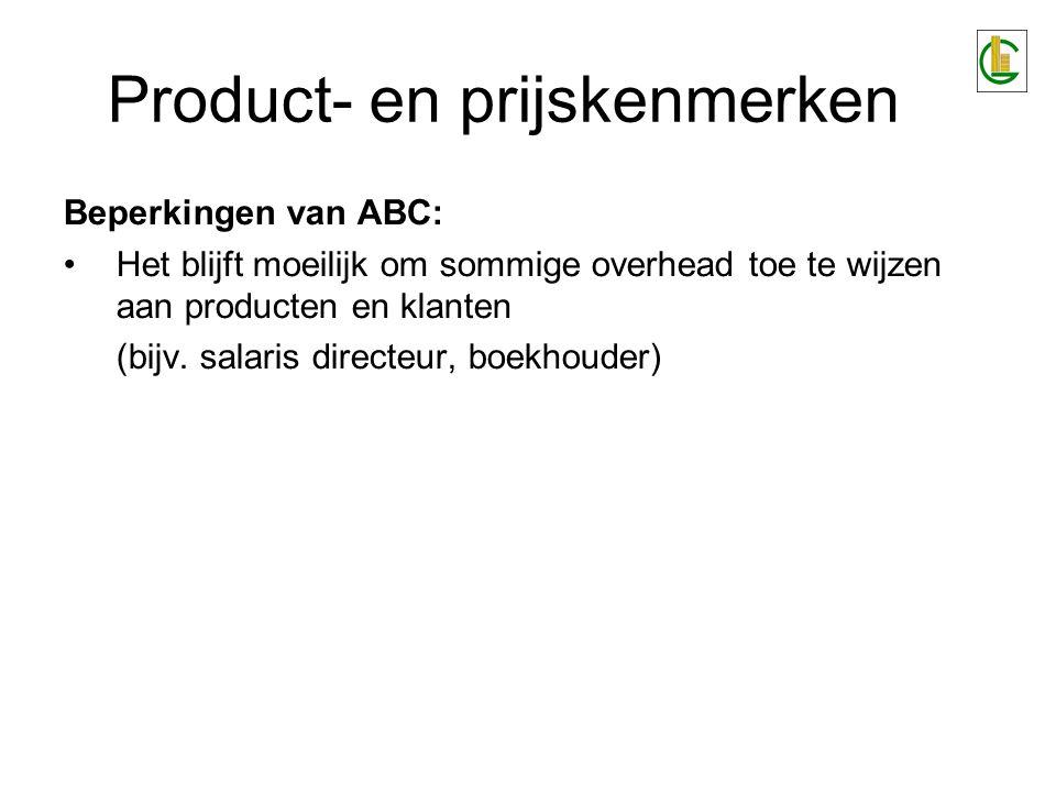 Product- en prijskenmerken Beperkingen van ABC: Het blijft moeilijk om sommige overhead toe te wijzen aan producten en klanten (bijv. salaris directeu