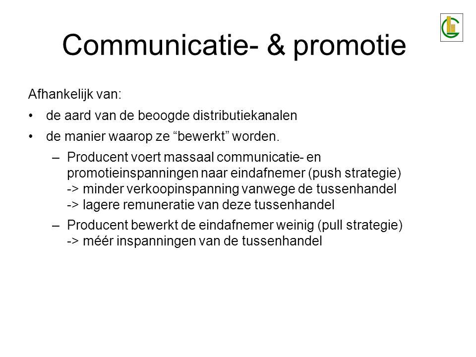"""Communicatie- & promotie Afhankelijk van: de aard van de beoogde distributiekanalen de manier waarop ze """"bewerkt"""" worden. –Producent voert massaal com"""