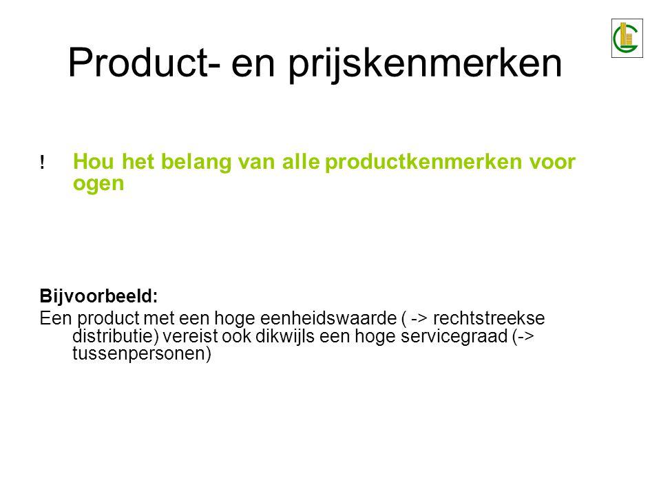 Product- en prijskenmerken ! Hou het belang van alle productkenmerken voor ogen Bijvoorbeeld: Een product met een hoge eenheidswaarde ( -> rechtstreek