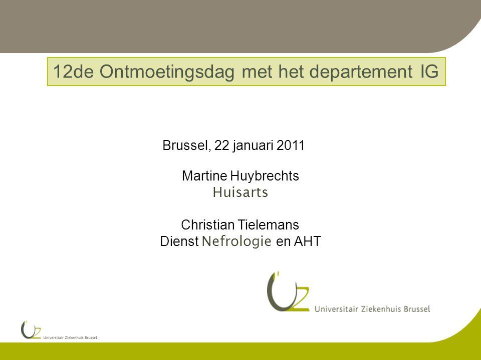 12de Ontmoetingsdag met het departement IG Brussel, 22 januari 2011 Martine Huybrechts Huisarts Christian Tielemans Dienst Nefrologie en AHT
