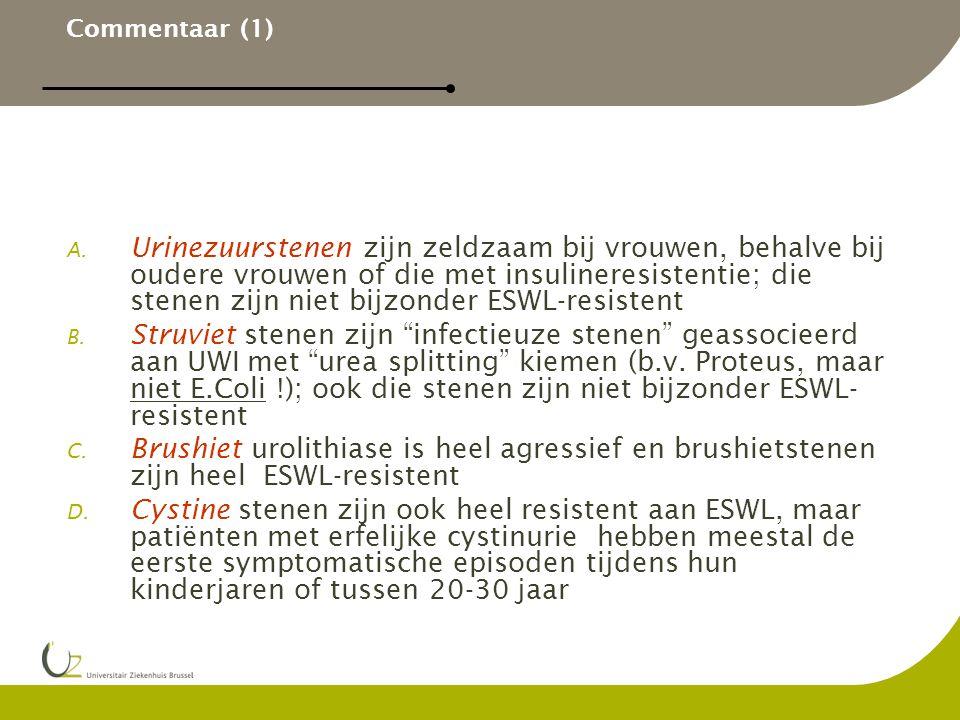 Commentaar (1) A. Urinezuurstenen zijn zeldzaam bij vrouwen, behalve bij oudere vrouwen of die met insulineresistentie; die stenen zijn niet bijzonder