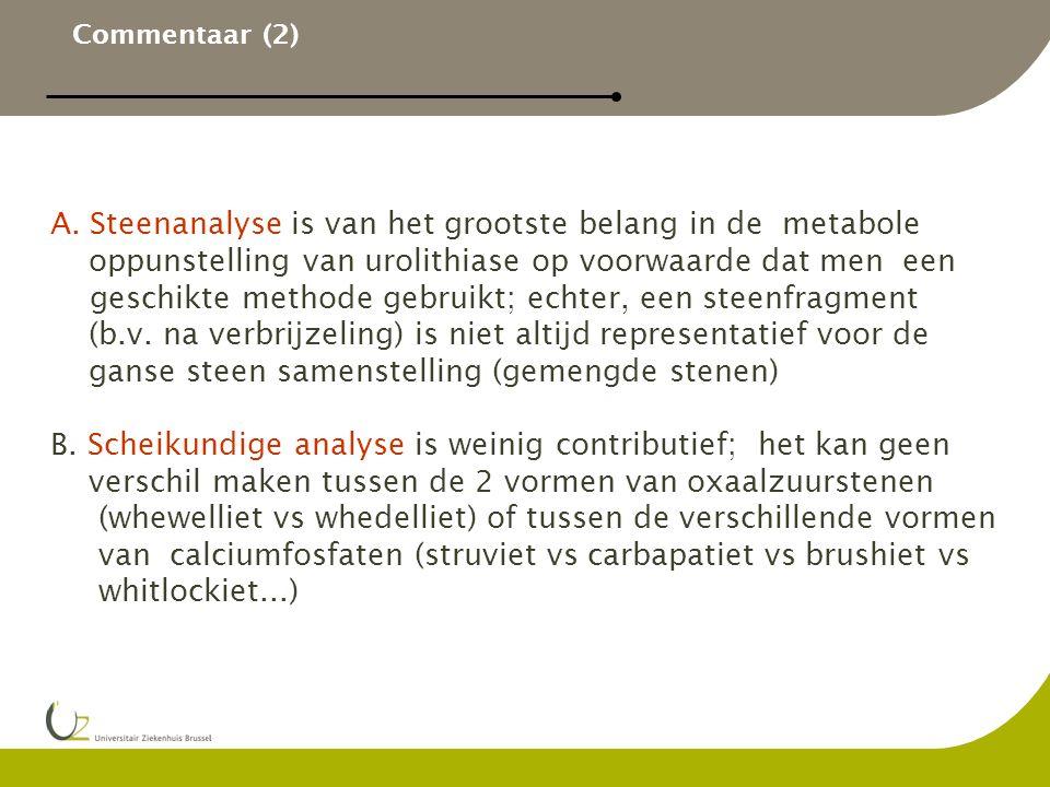 Commentaar (2) A.Steenanalyse is van het grootste belang in de metabole oppunstelling van urolithiase op voorwaarde dat men een geschikte methode gebr