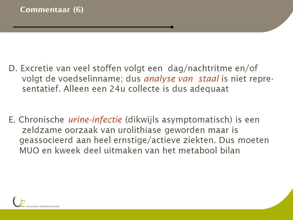 Commentaar (6) D. Excretie van veel stoffen volgt een dag/nachtritme en/of volgt de voedselinname; dus analyse van staal is niet repre- sentatief. All