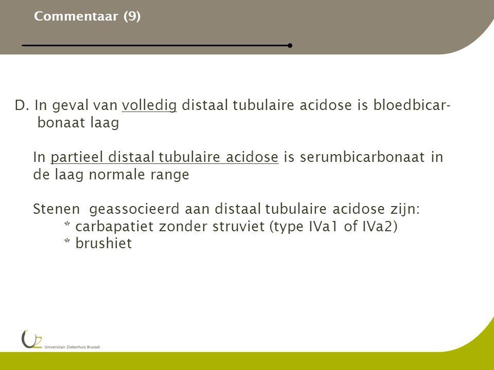 Commentaar (9) D. In geval van volledig distaal tubulaire acidose is bloedbicar- bonaat laag In partieel distaal tubulaire acidose is serumbicarbonaat