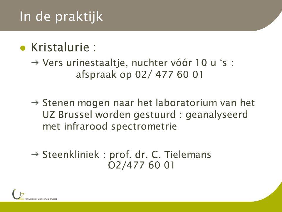 In de praktijk Kristalurie : Vers urinestaaltje, nuchter vóór 10 u 's : afspraak op 02/ 477 60 01 Stenen mogen naar het laboratorium van het UZ Brus