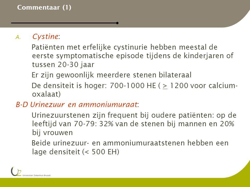 Commentaar (1) A. Cystine: Patiënten met erfelijke cystinurie hebben meestal de eerste symptomatische episode tijdens de kinderjaren of tussen 20-30 j