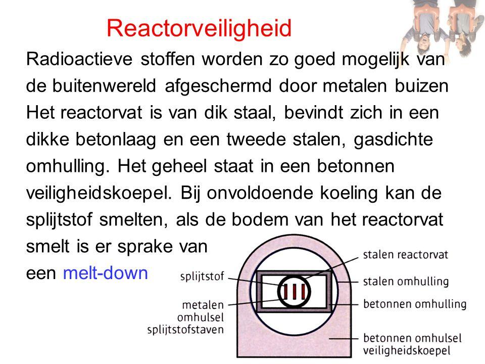 Reactorveiligheid Radioactieve stoffen worden zo goed mogelijk van de buitenwereld afgeschermd door metalen buizen Het reactorvat is van dik staal, be