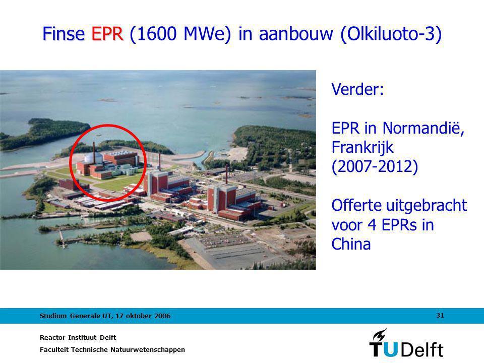 Reactor Instituut Delft Faculteit Technische Natuurwetenschappen 31 Studium Generale UT, 17 oktober 2006 Finse EPR Finse EPR (1600 MWe) in aanbouw (Olkiluoto-3) Verder: EPR in Normandië, Frankrijk (2007-2012) Offerte uitgebracht voor 4 EPRs in China
