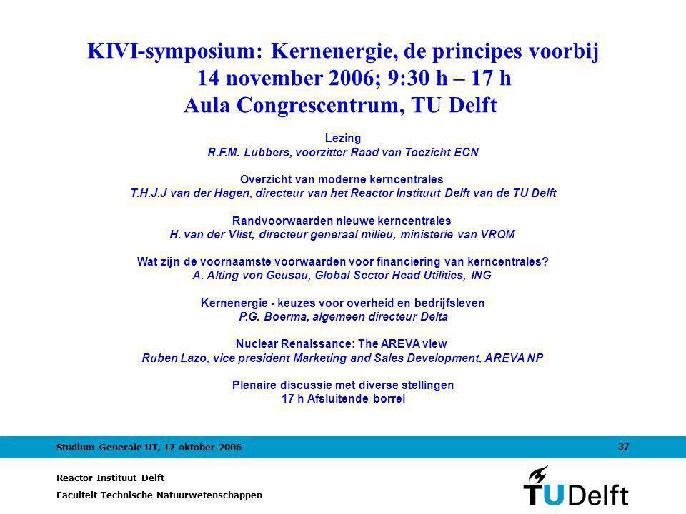 Reactor Instituut Delft Faculteit Technische Natuurwetenschappen 37 Studium Generale UT, 17 oktober 2006 KIVI-symposium: Kernenergie, de principes voo