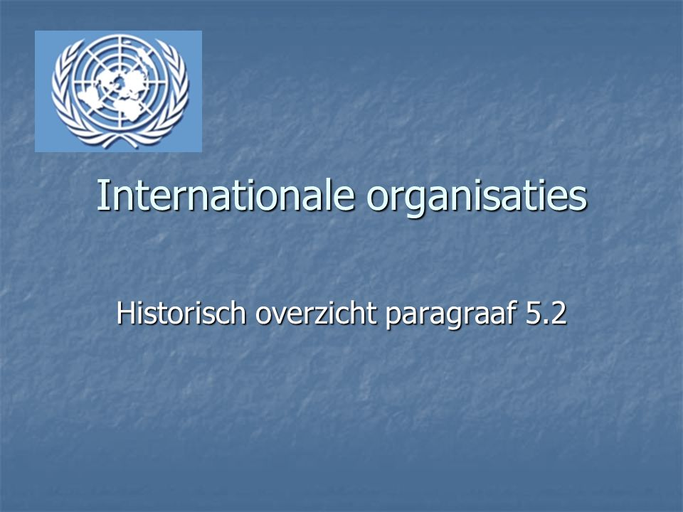 Verenigde Naties 1945 opgericht 1945 opgericht Regelt vrede en veiligheid in wereld Regelt vrede en veiligheid in wereld Opvolger van Volkenbond Opvolger van Volkenbond