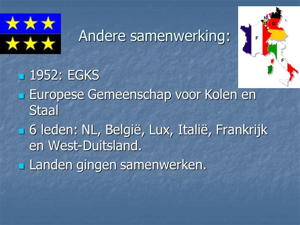 Andere samenwerking: Andere samenwerking: 1952: EGKS 1952: EGKS Europese Gemeenschap voor Kolen en Staal Europese Gemeenschap voor Kolen en Staal 6 le