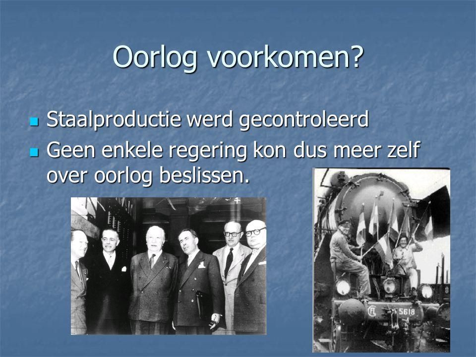 Oorlog voorkomen? Staalproductie werd gecontroleerd Staalproductie werd gecontroleerd Geen enkele regering kon dus meer zelf over oorlog beslissen. Ge