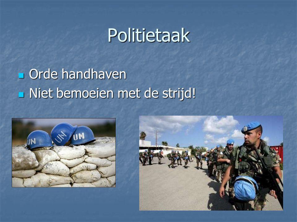 Politietaak Orde handhaven Orde handhaven Niet bemoeien met de strijd! Niet bemoeien met de strijd!