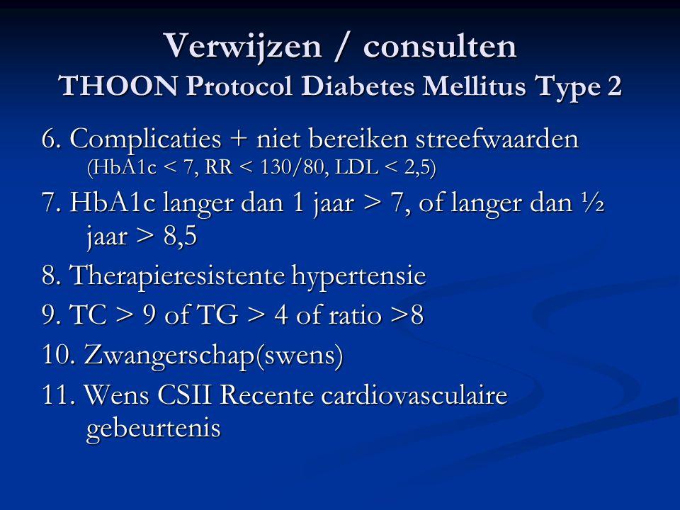 Verwijzen / consulten THOON Protocol Diabetes Mellitus Type 2 6. Complicaties + niet bereiken streefwaarden (HbA1c < 7, RR < 130/80, LDL < 2,5) 7. HbA