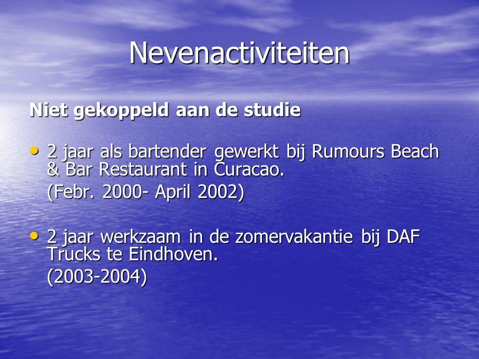 Nevenactiviteiten Niet gekoppeld aan de studie 2 jaar als bartender gewerkt bij Rumours Beach & Bar Restaurant in Curacao.