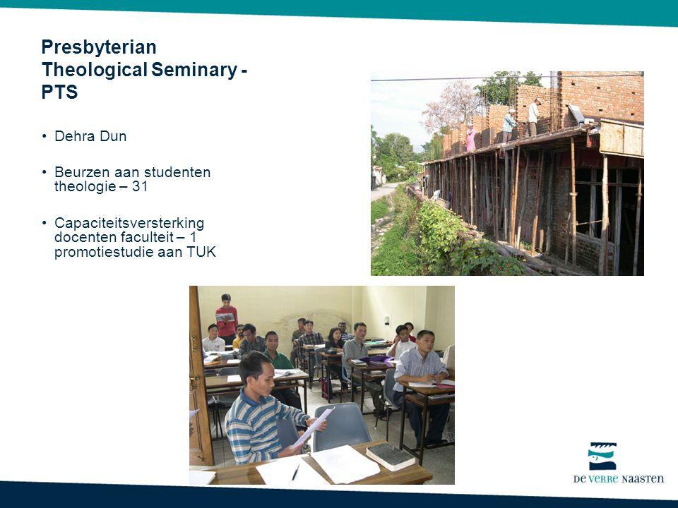 Presbyterian Theological Seminary - PTS Dehra Dun Beurzen aan studenten theologie – 31 Capaciteitsversterking docenten faculteit – 1 promotiestudie aan TUK