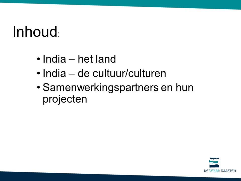 Inhoud : India – het land India – de cultuur/culturen Samenwerkingspartners en hun projecten