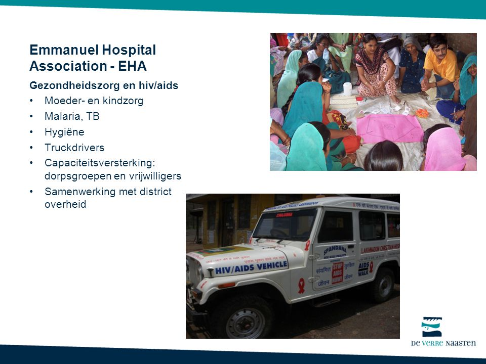Emmanuel Hospital Association - EHA Gezondheidszorg en hiv/aids Moeder- en kindzorg Malaria, TB Hygiëne Truckdrivers Capaciteitsversterking: dorpsgroepen en vrijwilligers Samenwerking met district overheid