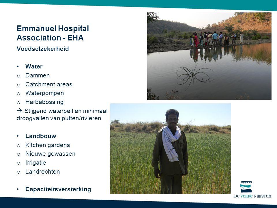 Emmanuel Hospital Association - EHA Voedselzekerheid Water o Dammen o Catchment areas o Waterpompen o Herbebossing  Stijgend waterpeil en minimaal dr