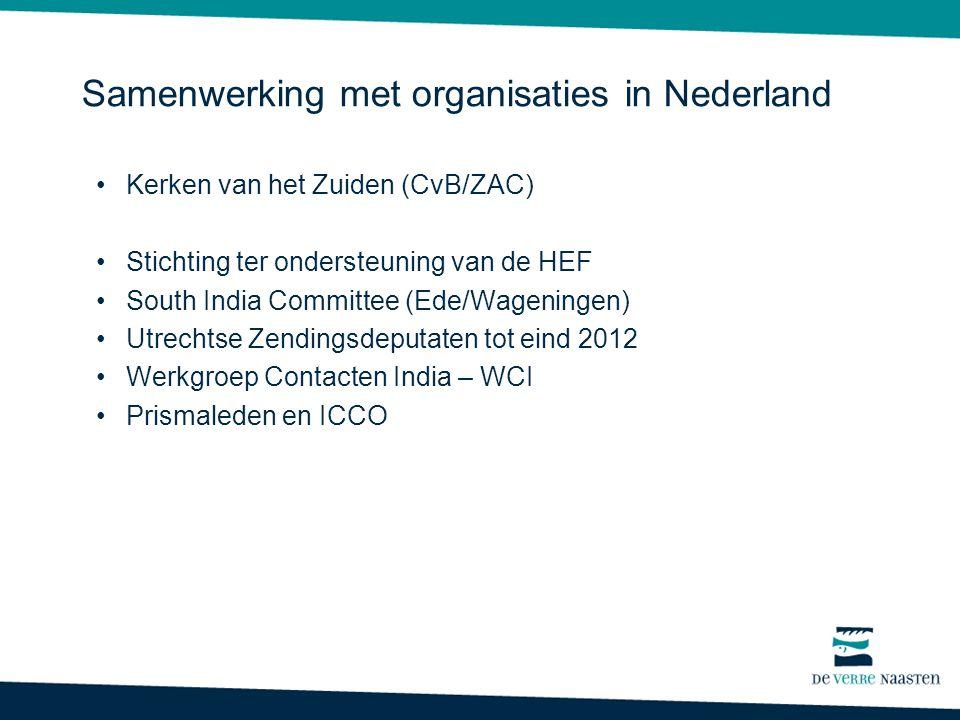 Samenwerking met organisaties in Nederland Kerken van het Zuiden (CvB/ZAC) Stichting ter ondersteuning van de HEF South India Committee (Ede/Wageninge