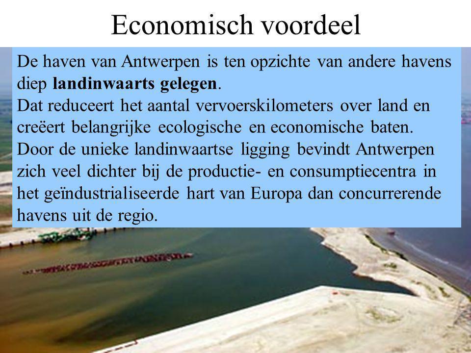 Economisch voordeel De haven van Antwerpen is ten opzichte van andere havens diep landinwaarts gelegen. Dat reduceert het aantal vervoerskilometers ov
