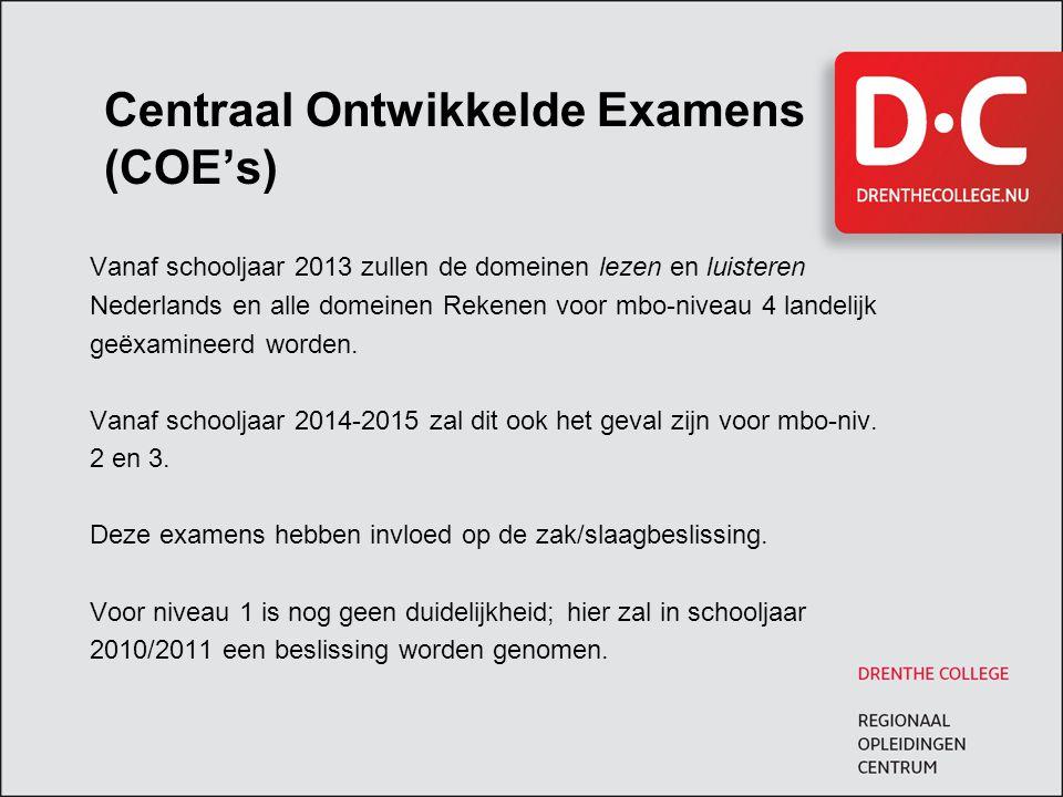 Centraal Ontwikkelde Examens (COE's) Vanaf schooljaar 2013 zullen de domeinen lezen en luisteren Nederlands en alle domeinen Rekenen voor mbo-niveau 4
