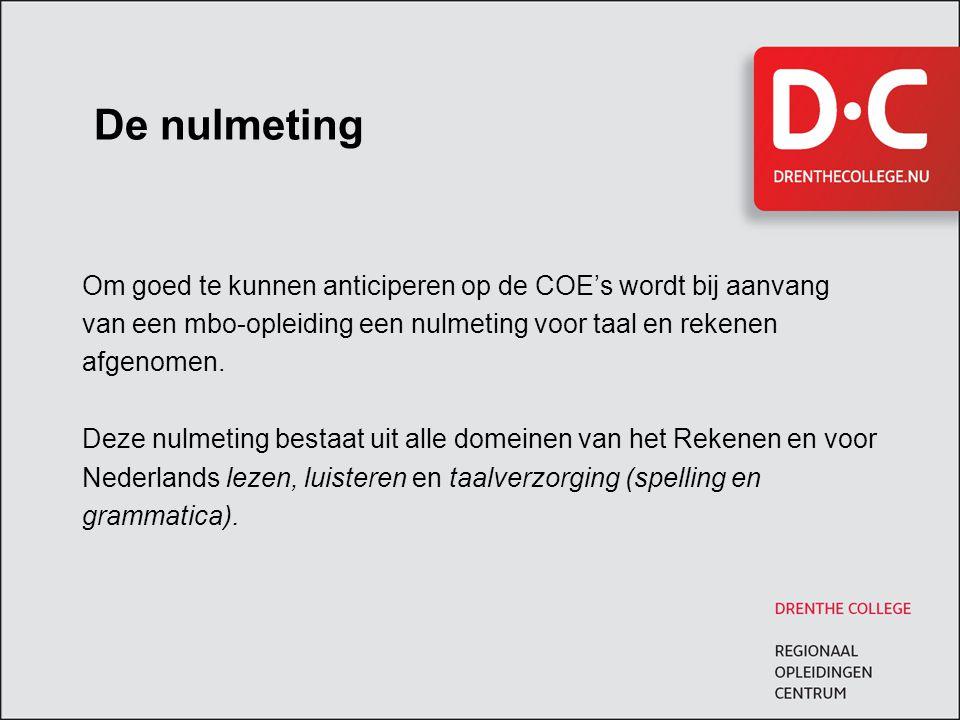 De nulmeting Om goed te kunnen anticiperen op de COE's wordt bij aanvang van een mbo-opleiding een nulmeting voor taal en rekenen afgenomen. Deze nulm