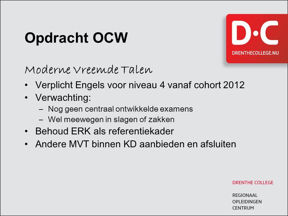 Opdracht OCW Moderne Vreemde Talen Verplicht Engels voor niveau 4 vanaf cohort 2012 Verwachting: –Nog geen centraal ontwikkelde examens –Wel meewegen