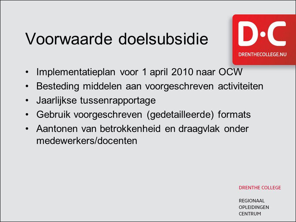 Voorwaarde doelsubsidie Implementatieplan voor 1 april 2010 naar OCW Besteding middelen aan voorgeschreven activiteiten Jaarlijkse tussenrapportage Ge