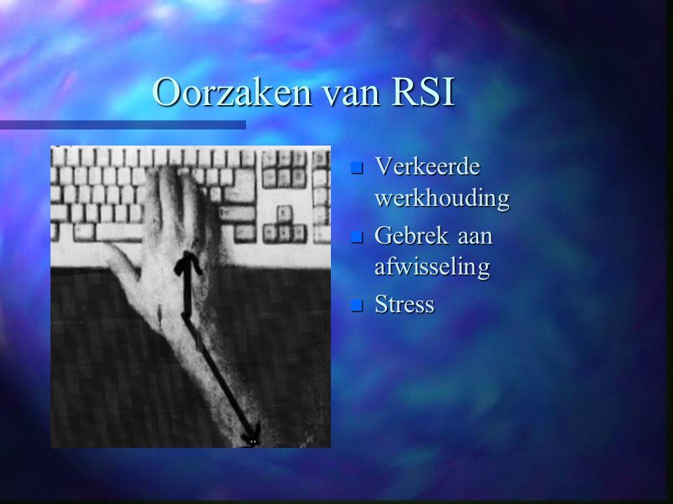Oorzaken van RSI n Verkeerde werkhouding n Gebrek aan afwisseling n Stress