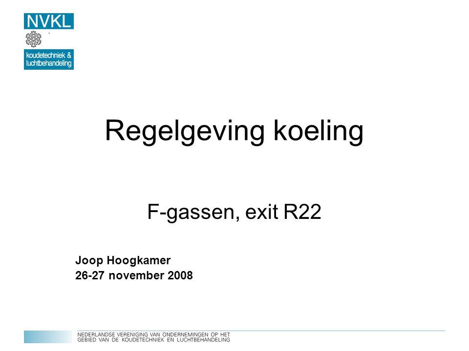 Regelgeving agenda introductie Joop Hoogkamer NVKL, STEK, NKI, FKL,……… techniek, veiligheid, milieu, wetgeving en onderwijs F-gassen verordening (Ministeriële Regeling) persoonscertificering bedrijfscertificering R22 (HCFK's)- exit strategie situatie 2010 en 2015 oplossingen