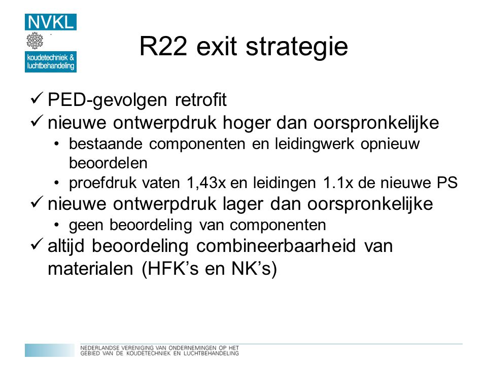 R22 exit strategie PED-gevolgen retrofit nieuwe ontwerpdruk hoger dan oorspronkelijke bestaande componenten en leidingwerk opnieuw beoordelen proefdru