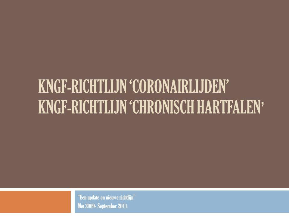 """KNGF-RICHTLIJN 'CORONAIRLIJDEN' KNGF-RICHTLIJN 'CHRONISCH HARTFALEN ' """"Een update en nieuwe richtlijn"""" Mei 2009- September 2011"""