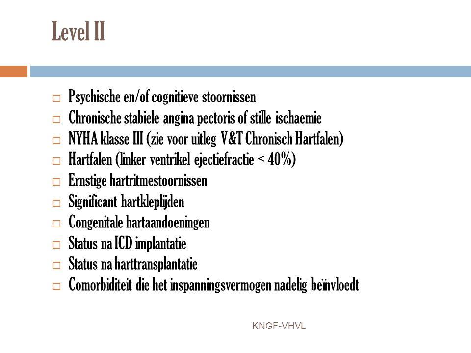 Level II  Psychische en/of cognitieve stoornissen  Chronische stabiele angina pectoris of stille ischaemie  NYHA klasse III (zie voor uitleg V&T Ch