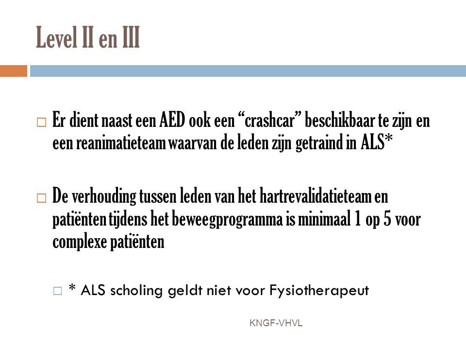 """Level II en III  Er dient naast een AED ook een """"crashcar"""" beschikbaar te zijn en een reanimatieteam waarvan de leden zijn getraind in ALS*  De verh"""