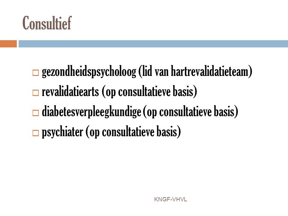 Consultief  gezondheidspsycholoog (lid van hartrevalidatieteam)  revalidatiearts (op consultatieve basis)  diabetesverpleegkundige (op consultatiev