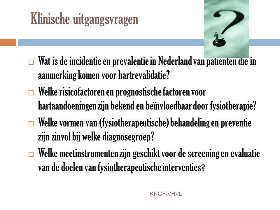 Klinische uitgangsvragen  Wat is de incidentie en prevalentie in Nederland van patiënten die in aanmerking komen voor hartrevalidatie?  Welke risico
