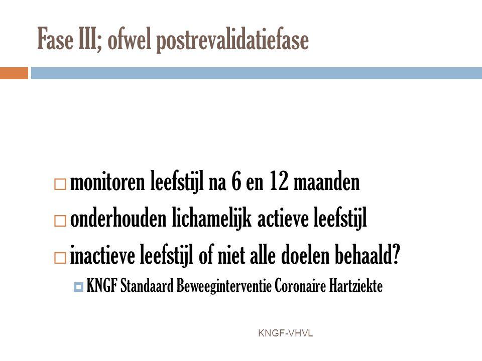 Fase III; ofwel postrevalidatiefase  monitoren leefstijl na 6 en 12 maanden  onderhouden lichamelijk actieve leefstijl  inactieve leefstijl of niet