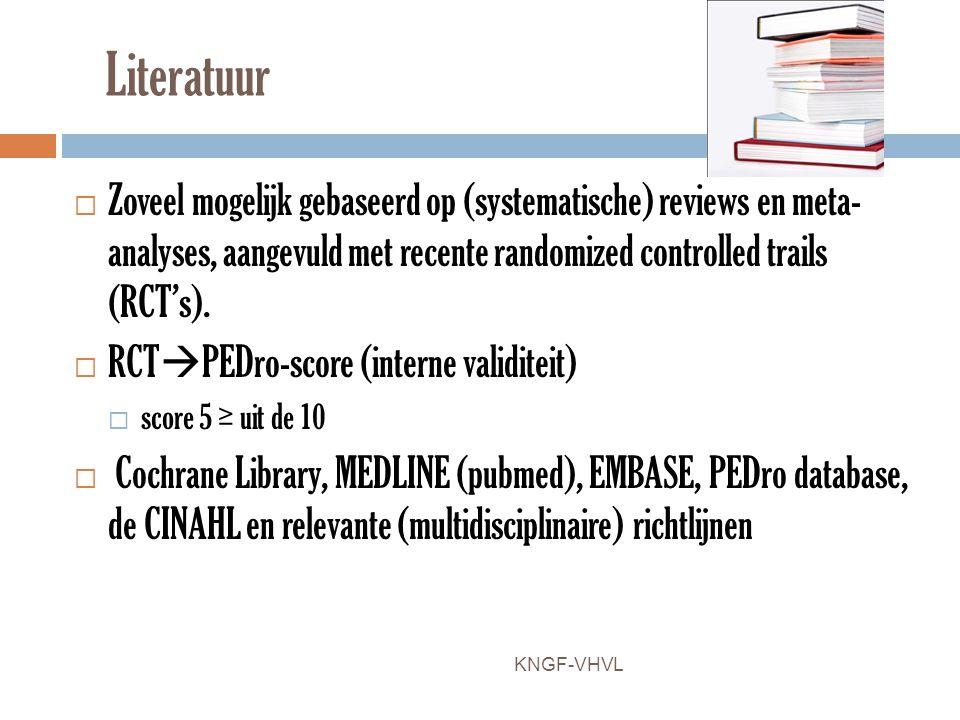 Literatuur  Zoveel mogelijk gebaseerd op (systematische) reviews en meta- analyses, aangevuld met recente randomized controlled trails (RCT's).  RCT
