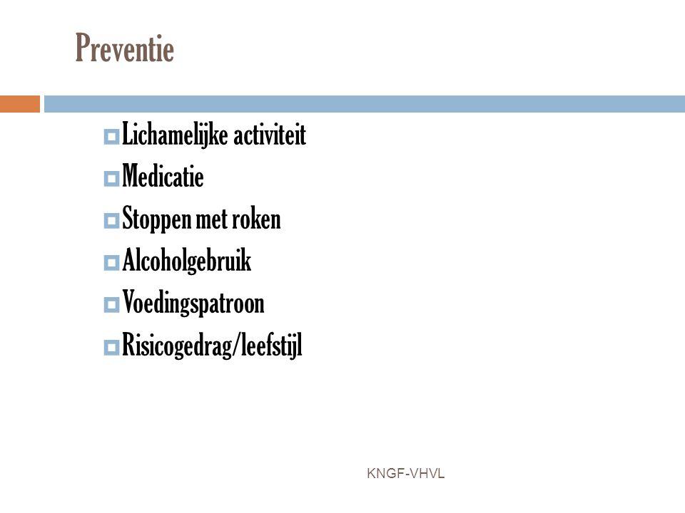 Preventie  Lichamelijke activiteit  Medicatie  Stoppen met roken  Alcoholgebruik  Voedingspatroon  Risicogedrag/leefstijl KNGF-VHVL