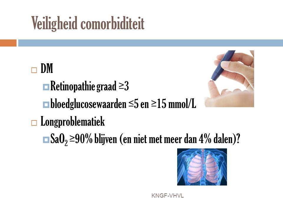 Veiligheid comorbiditeit  DM  Retinopathie graad ≥3  bloedglucosewaarden ≤5 en ≥15 mmol/L  Longproblematiek  SaO 2 ≥90% blijven (en niet met meer