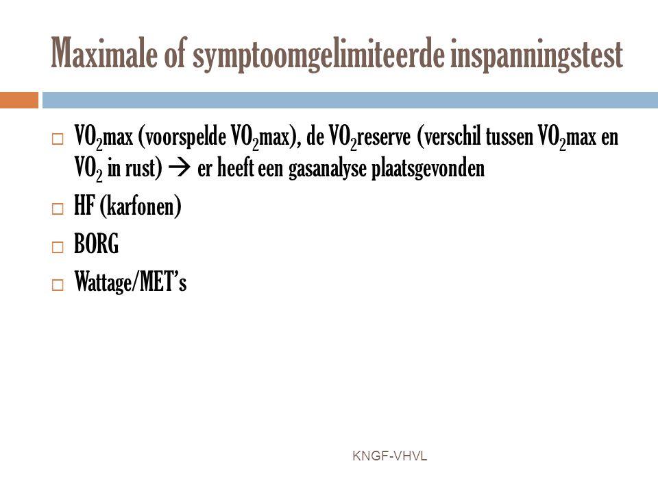 Maximale of symptoomgelimiteerde inspanningstest  VO 2 max (voorspelde VO 2 max), de VO 2 reserve (verschil tussen VO 2 max en VO 2 in rust)  er hee