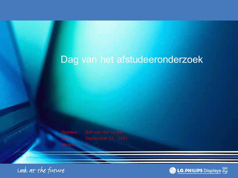 Speaker: Bob van der Linden Date:September 21, 2001 Version:1 Dag van het afstudeeronderzoek