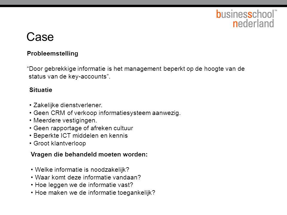 Case Probleemstelling Door gebrekkige informatie is het management beperkt op de hoogte van de status van de key-accounts .